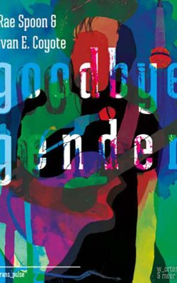 Rae Spoon & Ivan E. Coyote, Goodbye Gender