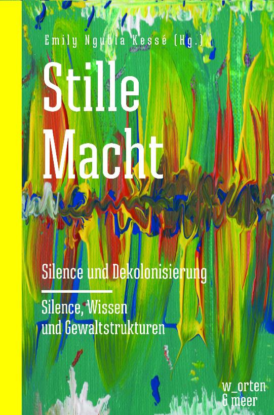 Emily Ngubia Kessé - Stille Macht. Silence und Dekolonisierung