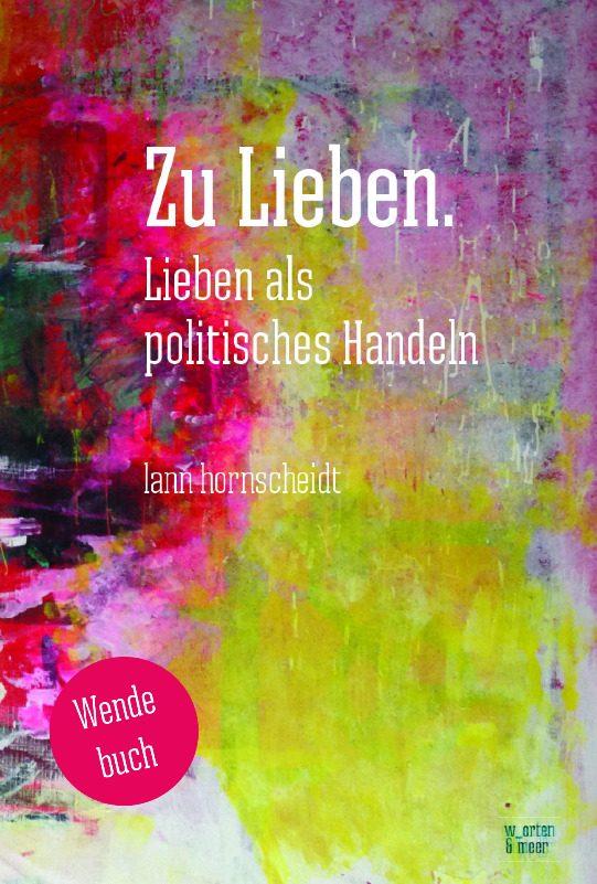 Buchcover: Lann Hornscheidt Zu Lieben Lieben als politisches Handeln