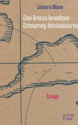 Cover Miano Eine Grenze bewohnen Erinnerung dekolonisieren