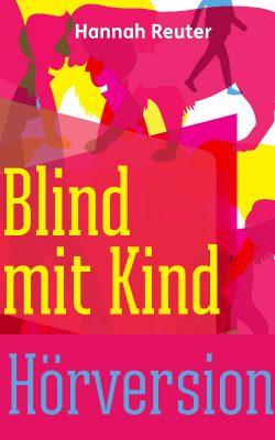 Buchcover Hörversion: Hannah Reuter – Blind mit Kind
